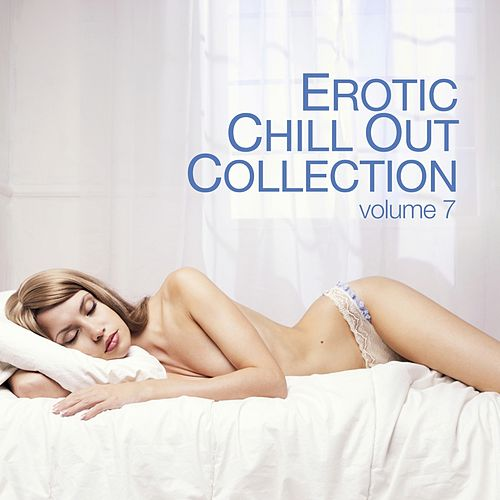 Erotic Chill Out Collection, Vol. 7 by Various Artists