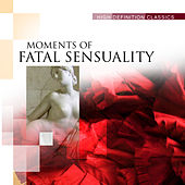 Moments of Fatal Sensuality by Various Artists