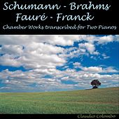 Schumann, Brahms, Franck & Fauré : Chamber Works Transcribed for Two Pianos by Claudio Colombo