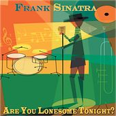 Are You Lonesome Tonight? by Frank Sinatra