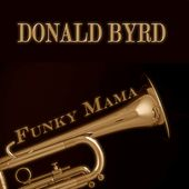 Funky Mama (55 Original Tracks - Remastered) by Donald Byrd