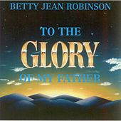 To the Glory of My Father von Betty Jean Robinson