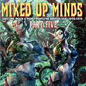 Mixed Up Minds Part 5, Obscure Rock & Pop from the British Isles 1970 - 1974 (Remastered) by Various Artists