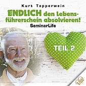 Endlich den Lebensführerschein absolvieren! Seminar Life - Teil 2 by Kurt Tepperwein