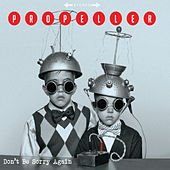 Dont' Be Sorry Again by Propeller