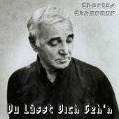 Du lässt dich geh'n de Charles Aznavour