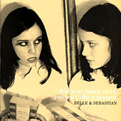 Fold Your Hands Child, You Walk Like A Peasant by Belle and Sebastian