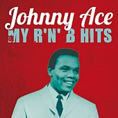 Johnny Ace : My R'n'B Hits by Various Artists
