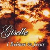 I Believe in Jesus by Giselle