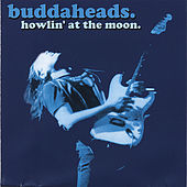 Howlin' At The Moon by Buddaheads