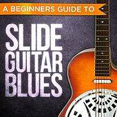 A Beginners Guide to: Slide Guitar Blues by Various Artists