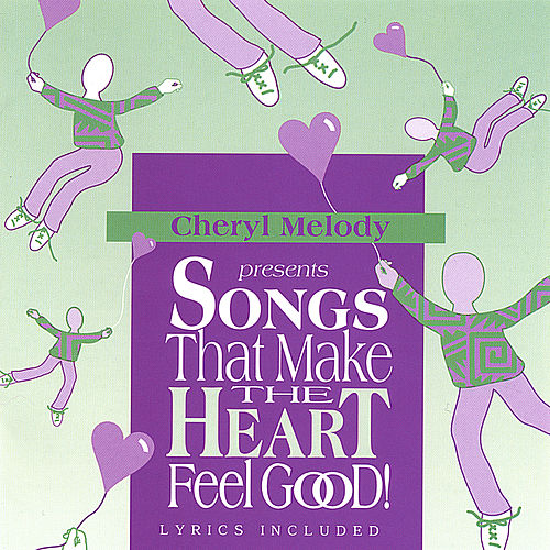 SONGS THAT MAKE THE HEART FEEL GOOD! Pre-school through age 8, and adults love it for their inner child too! by Cheryl Melody
