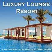 Luxury Lounge Resort - Ultimate Spa & Chillout Relax Wellness for Body and Soul by Various Artists