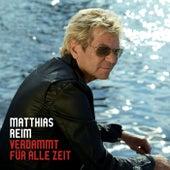 Verdammt für alle Zeit von Matthias Reim