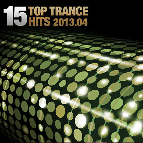 15 Top Trance Hits 2013.04 by Various Artists