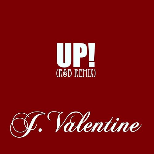 UP! (R&B Remix) - Single by J. Valentine