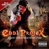 I Got The Streets On Fire by Eddi Projex