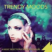 Trendy Moods - a Music Selection for Your Pleasure by Various Artists