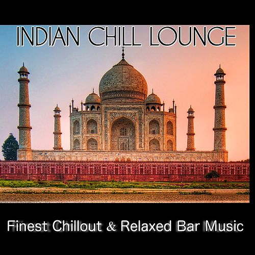 Indian Chill Lounge (Finest Chillout & Relaxed Bar Music) by Various Artists