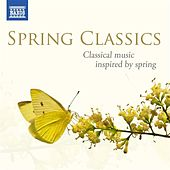 Spring Classics: Classical music inspired by spring von Various Artists
