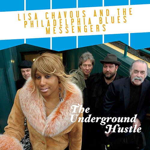 The Underground Hustle by Lisa Chavous and the Philadelphia Blues Messengers