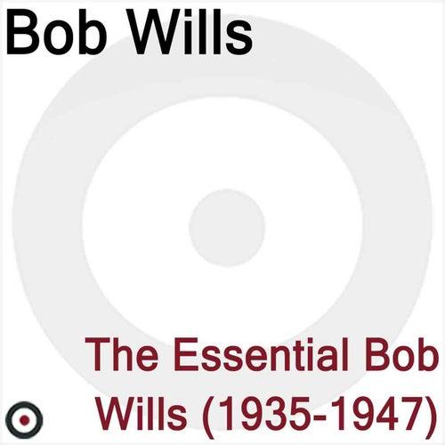The Essential Bob Wills 1935-1947 by Bob Wills