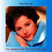 You Always Hurt the One You Love von Brenda Lee
