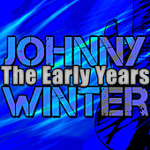 The Early Years de Johnny Winter