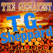 The Greatest T.G. Sheppard by T.G. Sheppard