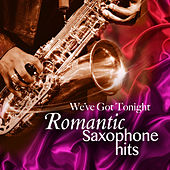 We've Got Tonight: Romantic Saxophone Pop Favorites by Various Artists