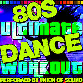 80's Ultimate Dance Workout by Union Of Sound