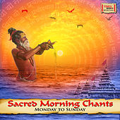 Sacred Morning Chants - Monday to Sunday by Various Artists