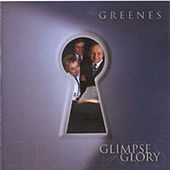 Glimpse of Glory by The Greenes