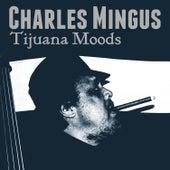 Tijuana Moods von Charles Mingus