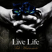 Live Life by Tak Matsumoto