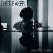 Come Rain or Come Shine de Chet Baker