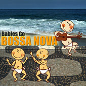 Babies Go Bossa Nova by Sweet Little Band