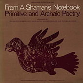 From a Shaman's Notebook - Primitive and Archaic Poetry: Arranged by Jerome Rothenberg by Unspecified
