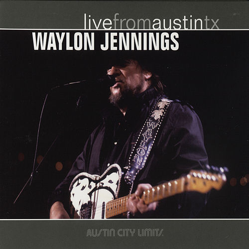 Live From Austin, Texas by Waylon Jennings