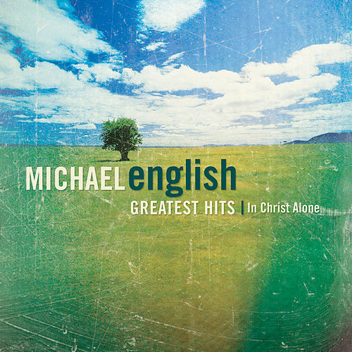 Greatest Hits:  In Christ Alone by Michael English