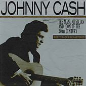 The Man, Musician and Icon of the 20th Century (Best Tracks Remastered) by Johnny Cash