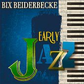 Early Jazz (Remastered) de Bix Beiderbecke