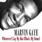 Wherever I Lay My Hat (That's My Home) by Marvin Gaye