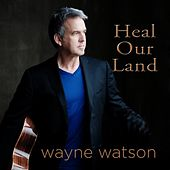 Heal Our Land by Wayne Watson