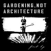 First Lp by Gardening, Not Architecture