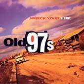 Wreck Your Life by Old 97's