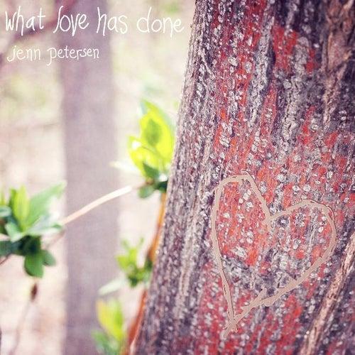 What Love Has Done by Jenn Petersen