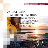 Variations Featuring Works by Arensky; Tchaikovsky; Glazunov; Franck by Various Artists
