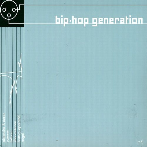 Bip-Hop Generation Vol. 6 by Various Artists