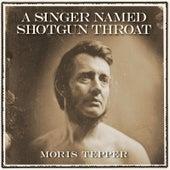 A Singer Named Shotgun Throat by Moris Tepper